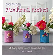 Cute and Easy Crocheted Cosies: 35 simply stylish projects to make and give