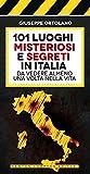 101 luoghi misteriosi e segreti in Italia da vedere almeno una volta nella vita (eNewton Manuali e Guide)