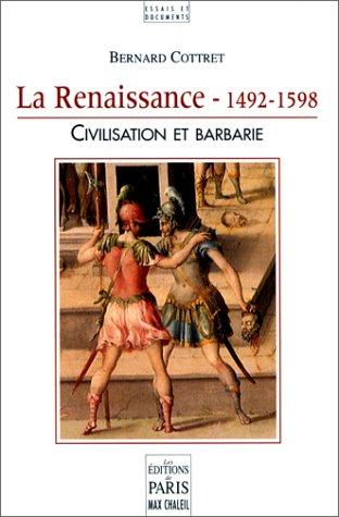 La renaissance : 1492-1598 , civilisation et barbarie