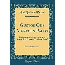 Gustos Que Merecen Palos: Jeguete Cómico-Lírico en un Acto Arreglo de la Comedia Prueba de Amor (Classic Reprint)