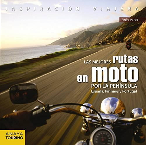 Las mejores rutas en moto por la Península. España, Pirineos y Portugal (Inspiración Viajera) por Pedro Pardo Blanco