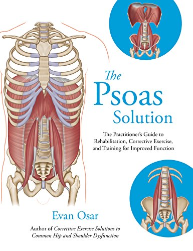 The Psoas Solution: The Practitioner's Guide to Rehabilitation, Corrective Exercise, and Training for Improved Function por Evan Osar