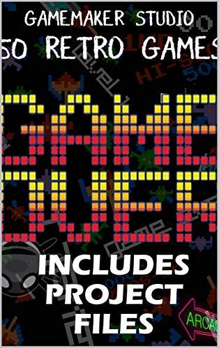 50 Retro Games - GameMaker Studio (LearnGameMakerStudio Book 2) (English Edition)