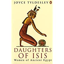 Daughters of Isis: Women of Ancient Egypt (Penguin History) by Joyce A. Tyldesley (1995-09-01)