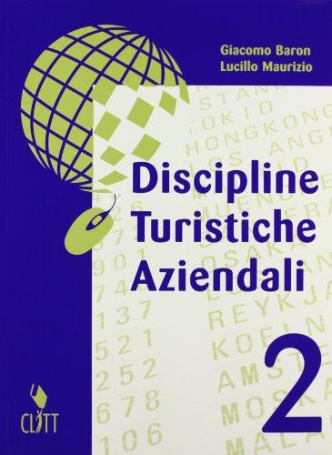 Discipline turistiche aziendali. Per gli Ist. tecnici per il turismo e: 2