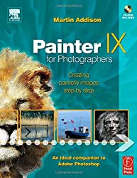 Painter IX for Photographers. Creating Painterly Images Step by Step