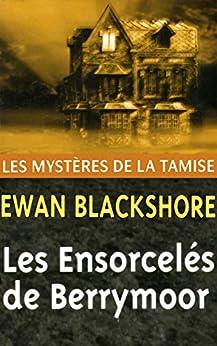 Les Ensorcelés de Berrymoor (Les Mystères de la Tamise t. 4) par [Blackshore, Ewan]