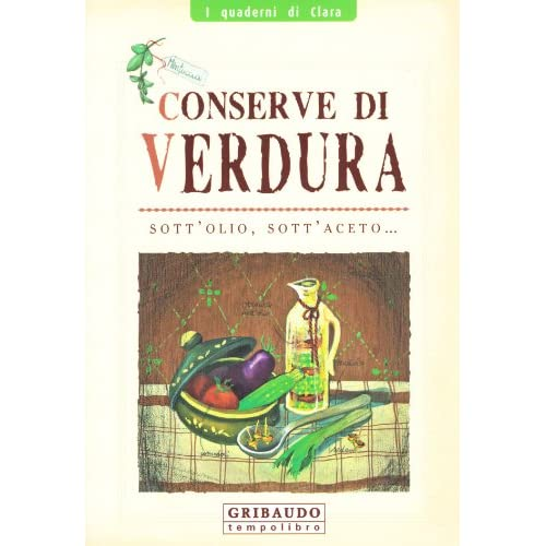 Conserve Di Verdura Sott'olio, Sott'aceto...