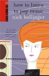 How to Listen to Pop Music (Ginger Series 03) by Nick Bollinger (2004-10-01)