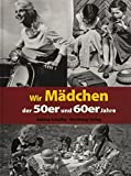 Wir Mädchen der 50er und 60er Jahre (Modernes Antiquariat) - Sabine Scheffer