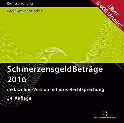 SchmerzensgeldBeträge 2016, CD-ROM Über 5000 Urteile. inklusive Online-Version mit juris Rechtsprechung - Wörterbuch Stand