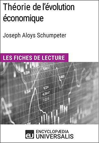 Théorie de l'évolution économique. Recherches sur le profit, le crédit, l'intérêt et le cycle de la conjoncture de Joseph Aloys Schumpeter: Les Fiches de lecture d'Universalis