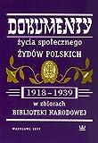 Dokumenty zycia spolecznego Zydów polskich (1918-1939) w zbiorach Biblioteki Narodowej