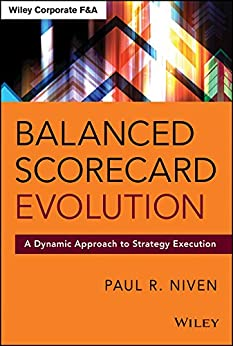 Balanced Scorecard Evolution: A Dynamic Approach to Strategy Execution (Wiley Corporate F&A) von [Niven, Paul R.]