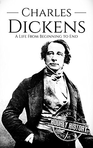 Charles Dickens: A Life From Beginning to End (Biographies of ...