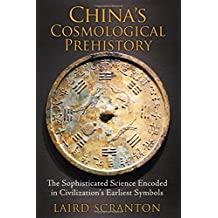 China's Cosmological Prehistory: The Sophisticated Science Encoded in Civilization's Earliest Symbols by Laird Scranton (2014-09-25)