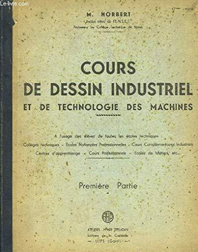 Cours de dessin industriel et de technologie des machines. par NORBERT M.