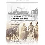 Die Marshall-Inseln und Nauru in deutscher Kolonialzeit: Südsee-Insulaner, Händler und Kolonialbeamte in alten Fotografien