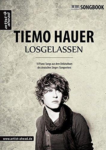 Losgelassen - Das Songbook: 10 Piano-Songs aus dem Debütalbum des deutschen Singer/Songwriters Tiemo Hauer. Liederbuch für Klavier. Spielbuch. Musiknoten