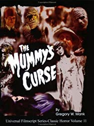 The Mummy's Curse: Including the Original Shooting Script (Volume 11) (Universal Filmscripts Series: Classic Horror Films) by Gregory William Mank (2000-10-19)