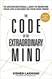 The Code of the Extraordinary Mind:10 Unconventional Laws to Redefine Your Life and Succeed On Your Own Terms