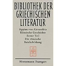 Römische Geschichte: Die römische Reichsbildung (Bibliothek der griechischen Literatur)