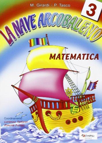 La nave arcobaleno. Matematica. Per la Scuola elementare: 3
