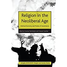 Religion in the Neoliberal Age: Political Economy and Modes of Governance