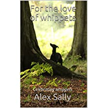 For the love of whippets: Celebrating whippets, revised edition (English Edition)