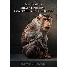 Kreative Portrait-Composings in Photoshop: Artwork Tutorial (Pavel Kaplun Artwork Tutorials 1)