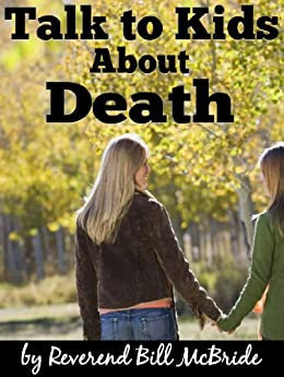 Death And Dying:talk To Kids About Death, A Guidebook For Parents About Understanding Death, Death And Afterlife, And Death And Grief (faith Alive 1) por Reverend Bill Mcbride epub
