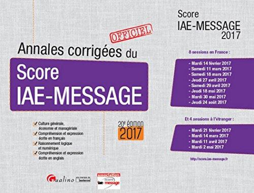 Annales corrigées du Score IAE-Message 2017, 20ème Ed. par Association msg-fran