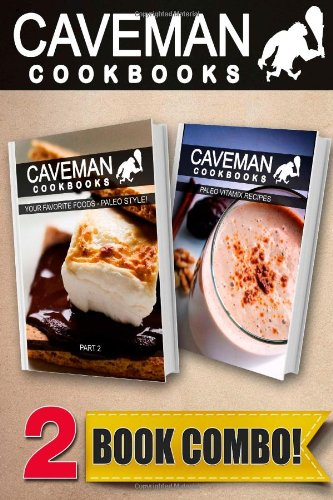 your-favorite-foods-paleo-style-part-2-and-paleo-vitamix-recipes-2-book-combo-caveman-cookbooks