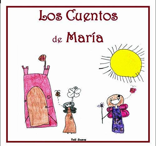 Los Cuentos de María: Cuentos inventados e ilustrados por una niña de 4 años por Toñi Linares  Morales