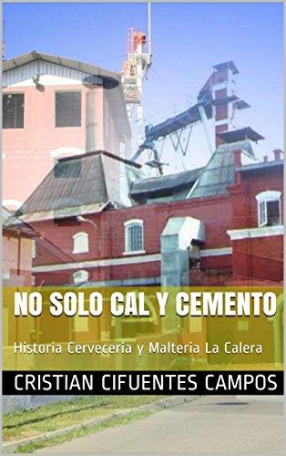 No solo Cal y Cemento: Historia Cerveceria y Malteria La Calera por Cristian Cifuentes Campos