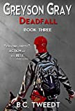 Greyson Gray: Deadfall (Thrilling Adventure Series for Preteens and Teens) (The Greyson Gray Series Book 3)