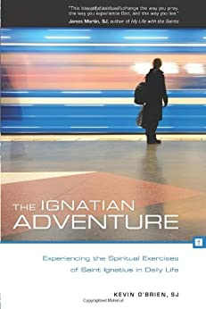 The Ignatian Adventure: Experiencing the Spiritual Exercises of St. Ignatius in Daily Life by [O'Brien SJ, Father Kevin]