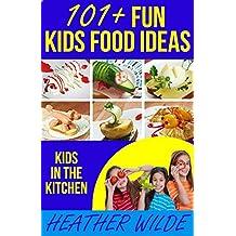 101 + KIDS FUN FOOD IDEAS: Kids In The Kitchen (English Edition)