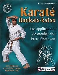 Karate Bunkais-Katas ; Les Applications de Combat Des Kata Shotokan ; du Debutant a la Ceinture Noir