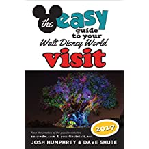 The easy Guide to Your Walt Disney World Visit 2017 (English Edition)
