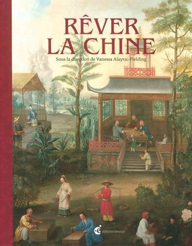 Rêver la Chine : Chinoiseries et regards croisés entre la Chine et l'Europe aux XVIIe et XVIIIe siècles par Collectif