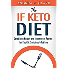 The IF Keto Diet: Combining Ketosis and Intermittent Fasting for Rapid & Sustainable Fat Loss (Easy Fasting Guides Book 2) (English Edition)
