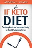 The IF Keto Diet: Combining Ketosis and Intermittent Fasting for Rapid & Sustainable Fat Loss (Easy Fasting Guides Book 2)