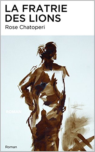 LA FRATRIE DES LIONS: ROMAN par Rose CHATOPERI