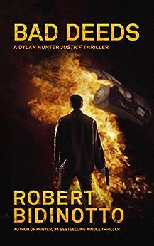 BAD DEEDS: A Dylan Hunter Justice Thriller (Dylan Hunter Thrillers Book 2) by [Bidinotto, Robert]