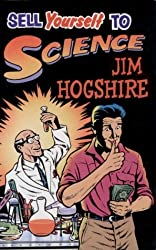 Sell Yourself to Science: The Complete Guide to Selling Your Organs, Body Fluids, Bodily Functions and Being a Human Guinea Pig by Jim Hogshire (1992-07-02)