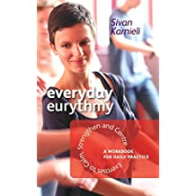 Everyday Eurythmy: Exercises to Calm, Strengthen and Centre. A Workbook for Daily Practice