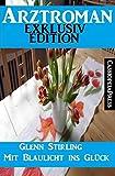 Arztroman Exklusiv Edition - Mit Blaulicht ins Glück