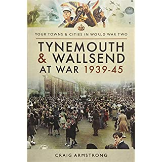 Tynemouth and Wallsend at War 1939 - 1945 (Towns & Cities in World War Two)