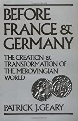 Before France and Germany: The Creation and Transformation of the Merovingian World by Patrick J. Geary (1988-02-25)